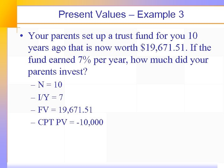 Present Values – Example 3 • Your parents set up a trust fund for