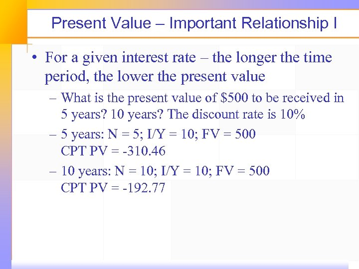 Present Value – Important Relationship I • For a given interest rate – the