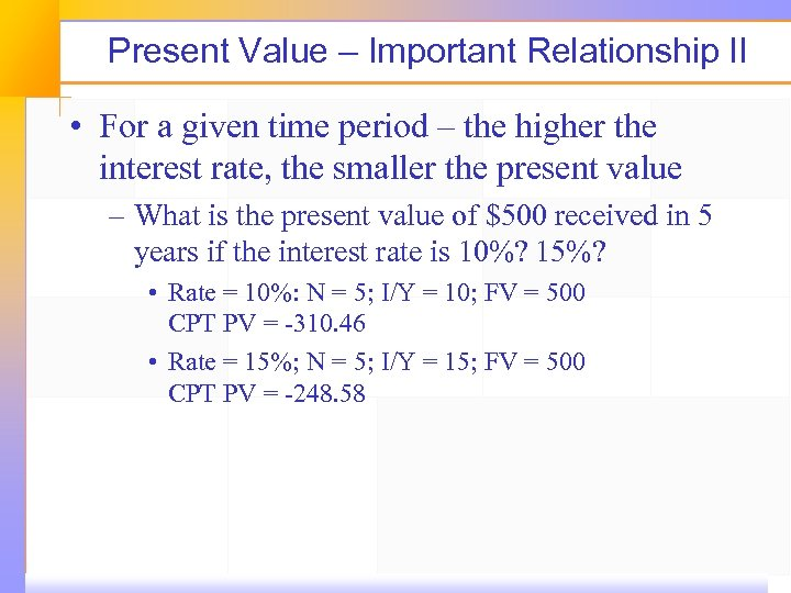 Present Value – Important Relationship II • For a given time period – the