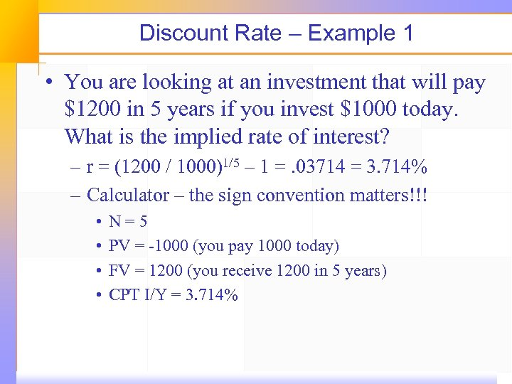 Discount Rate – Example 1 • You are looking at an investment that will