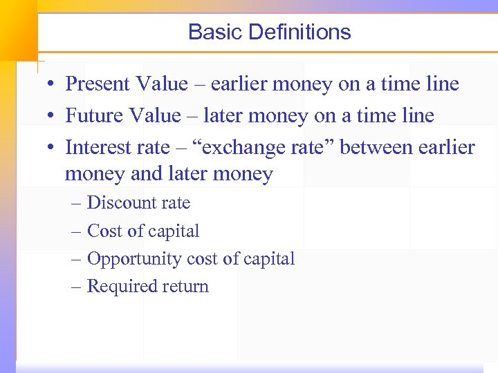 Basic Definitions • Present Value – earlier money on a time line • Future