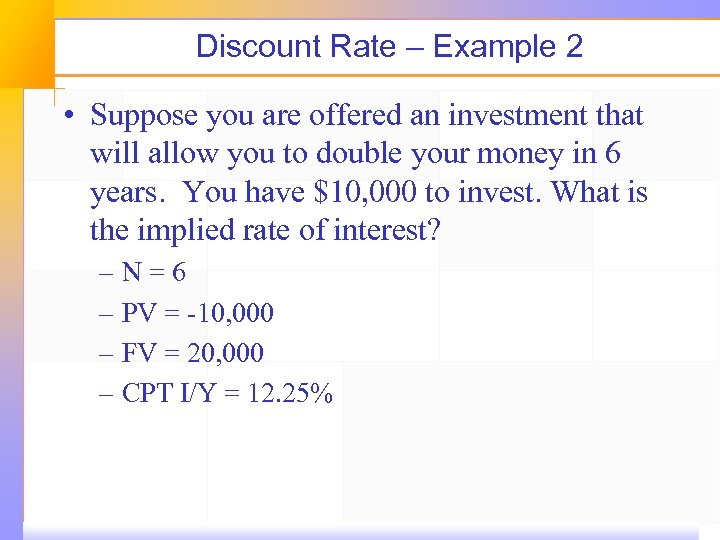 Discount Rate – Example 2 • Suppose you are offered an investment that will