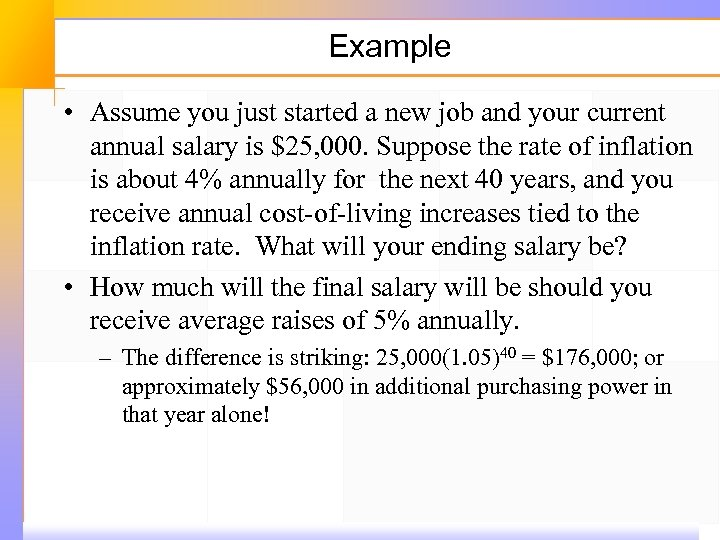Example • Assume you just started a new job and your current annual salary