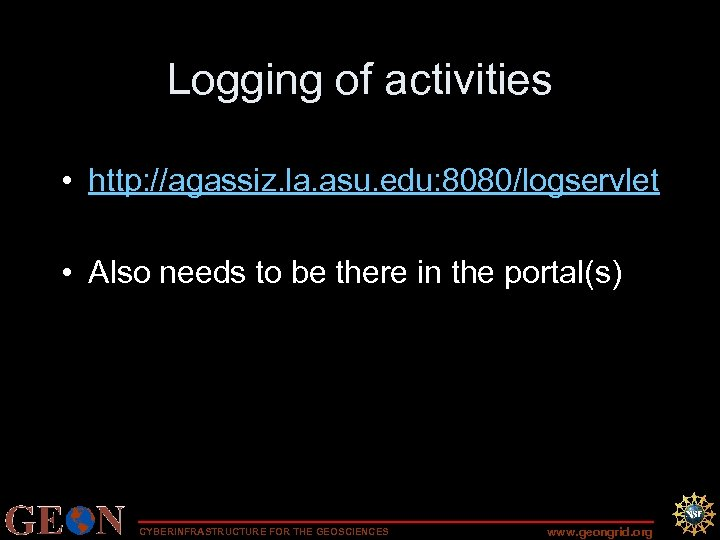 Logging of activities • http: //agassiz. la. asu. edu: 8080/logservlet • Also needs to