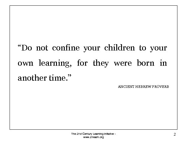 """""""Do not confine your children to your own learning, for they were born in"""