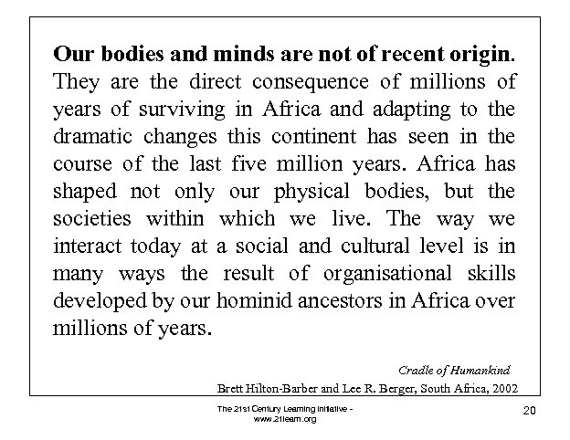 Our bodies and minds are not of recent origin. They are the direct consequence