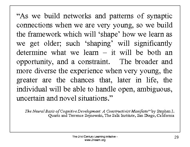 """""""As we build networks and patterns of synaptic connections when we are very young,"""