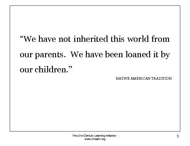 """""""We have not inherited this world from our parents. We have been loaned it"""
