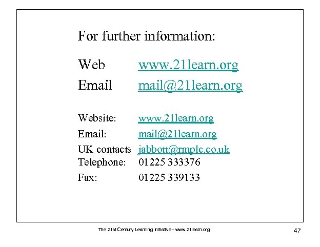 For further information: Web Email www. 21 learn. org mail@21 learn. org Website: Email: