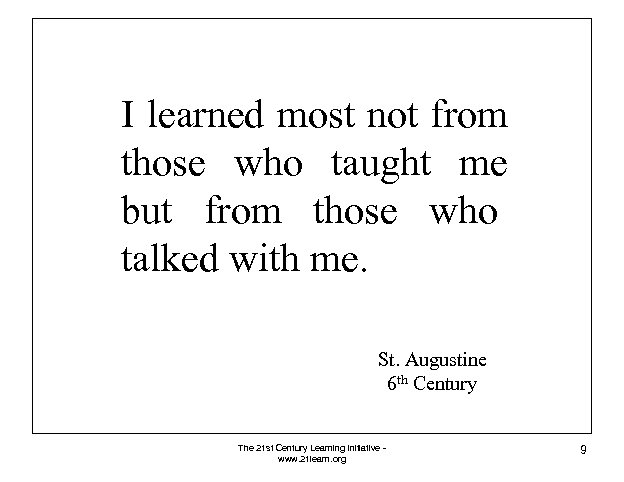 I learned most not from those who taught me but from those who talked