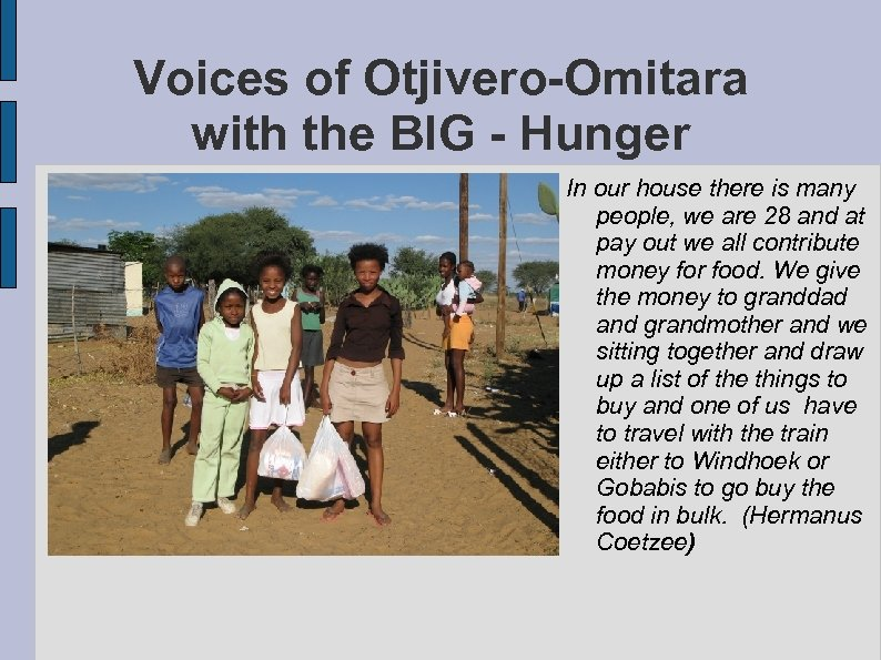 Voices of Otjivero-Omitara with the BIG - Hunger In our house there is many