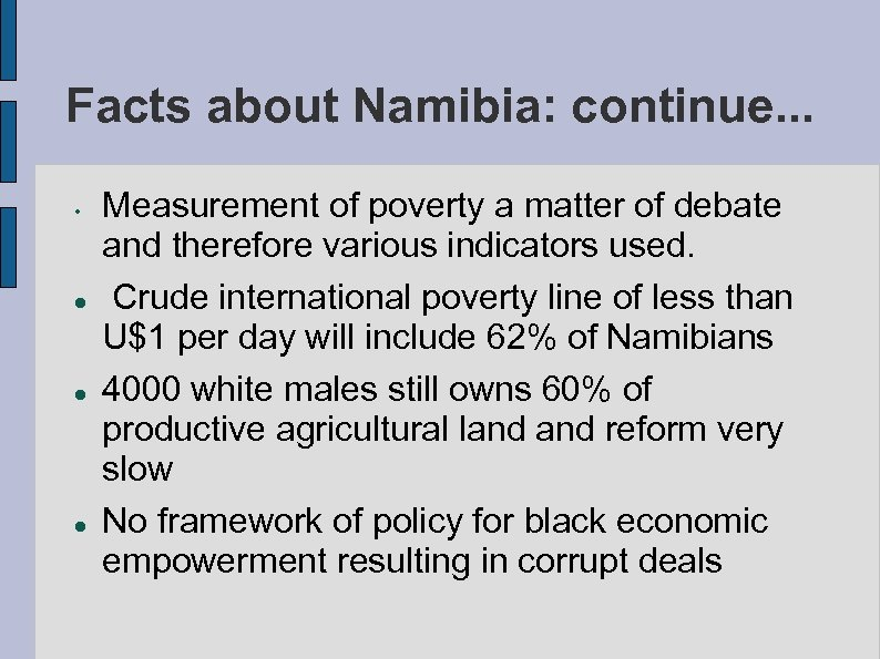Facts about Namibia: continue. . . • Measurement of poverty a matter of debate