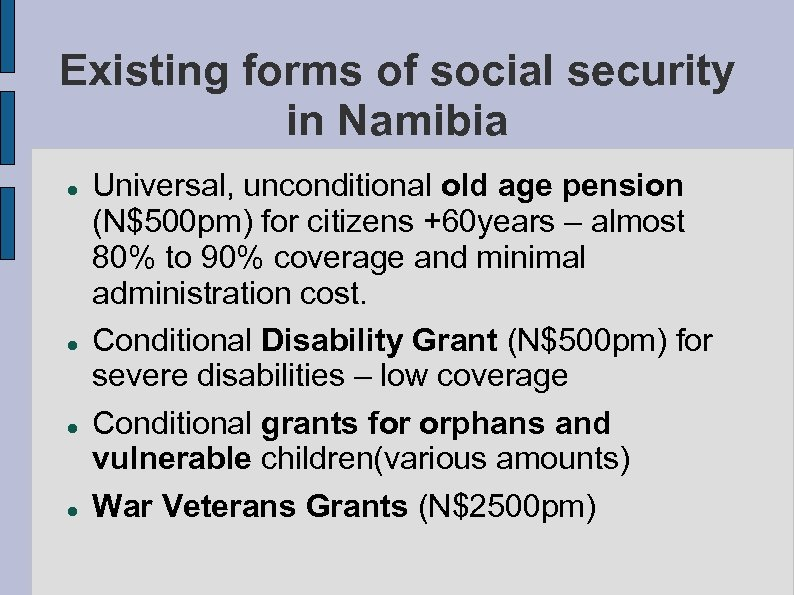 Existing forms of social security in Namibia Universal, unconditional old age pension (N$500 pm)
