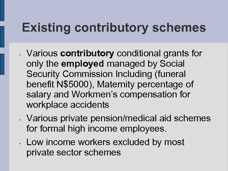 Existing contributory schemes • • • Various contributory conditional grants for only the employed