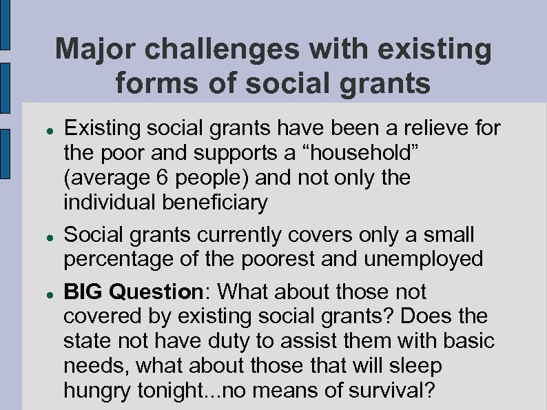 Major challenges with existing forms of social grants Existing social grants have been a