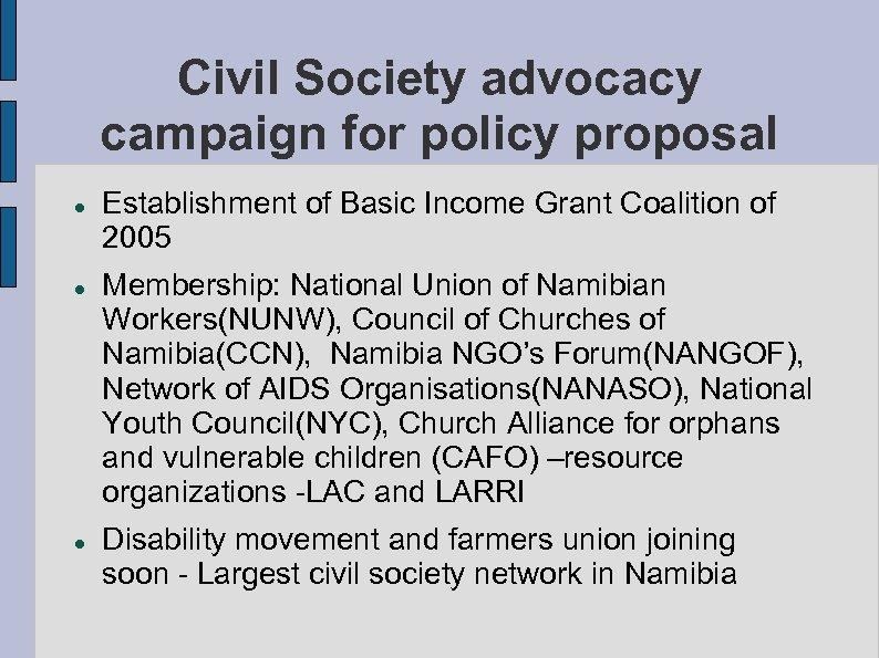 Civil Society advocacy campaign for policy proposal Establishment of Basic Income Grant Coalition of
