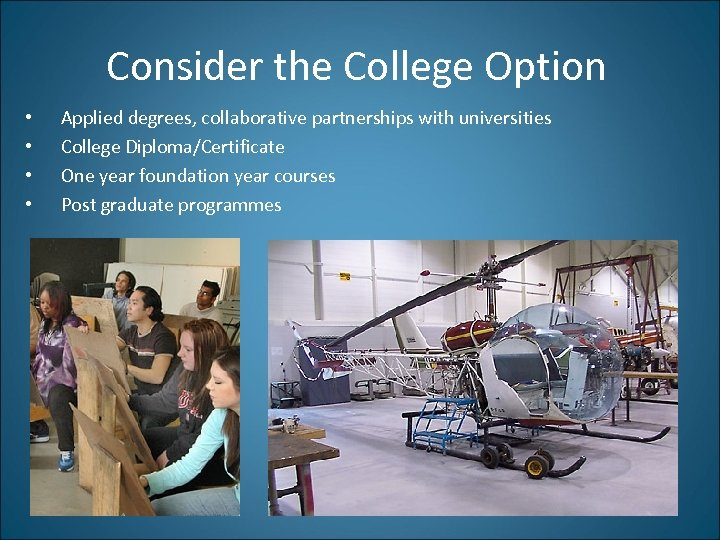 Consider the College Option • • Applied degrees, collaborative partnerships with universities College Diploma/Certificate