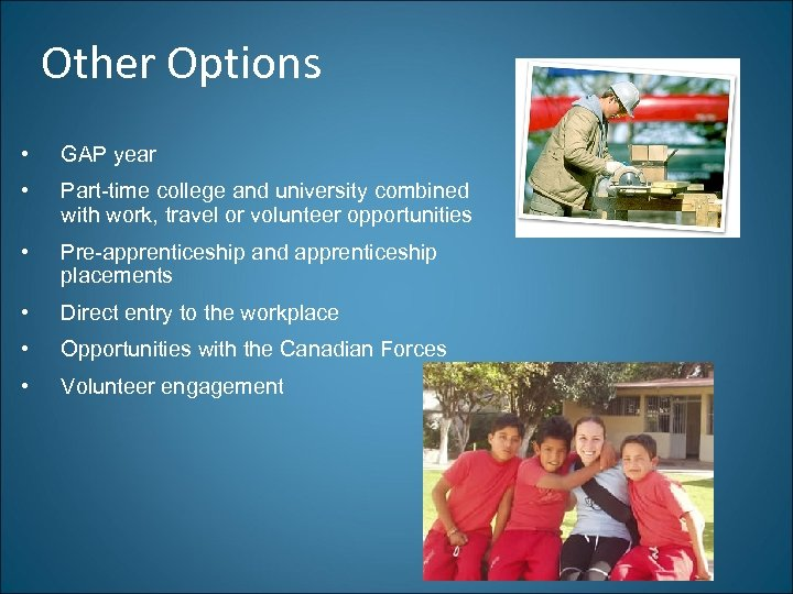 Other Options • GAP year • Part-time college and university combined with work, travel