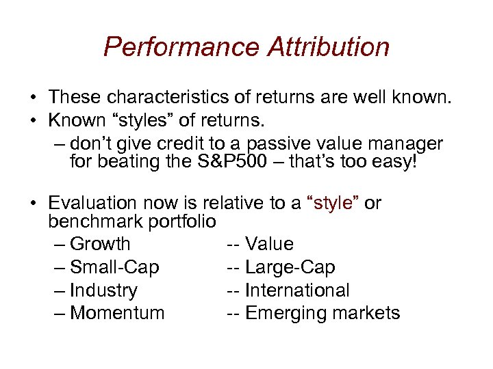 "Performance Attribution • These characteristics of returns are well known. • Known ""styles"" of"