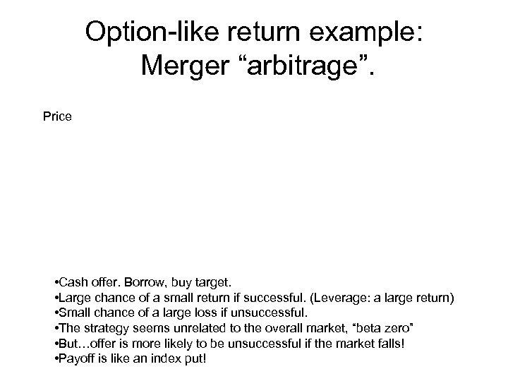 "Option-like return example: Merger ""arbitrage"". Price • Cash offer. Borrow, buy target. • Large"