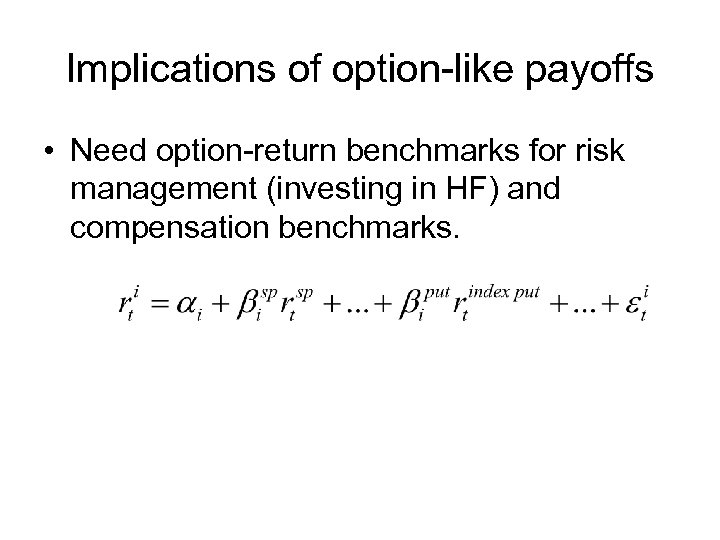 Implications of option-like payoffs • Need option-return benchmarks for risk management (investing in HF)