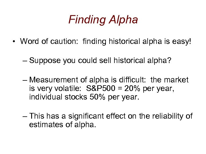 Finding Alpha • Word of caution: finding historical alpha is easy! – Suppose you