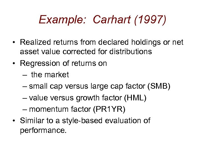 Example: Carhart (1997) • Realized returns from declared holdings or net asset value corrected