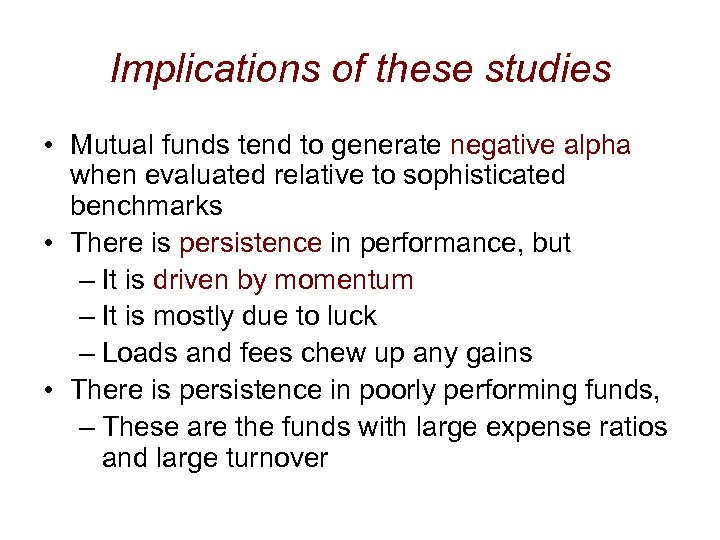 Implications of these studies • Mutual funds tend to generate negative alpha when evaluated
