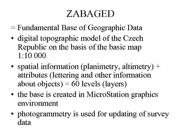ZABAGED = Fundamental Base of Geographic Data • digital topographic model of the Czech