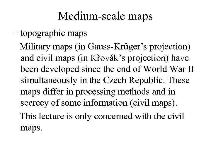 Medium-scale maps = topographic maps Military maps (in Gauss-Krüger's projection) and civil maps (in