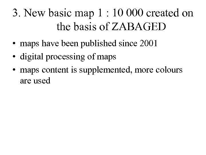 3. New basic map 1 : 10 000 created on the basis of ZABAGED