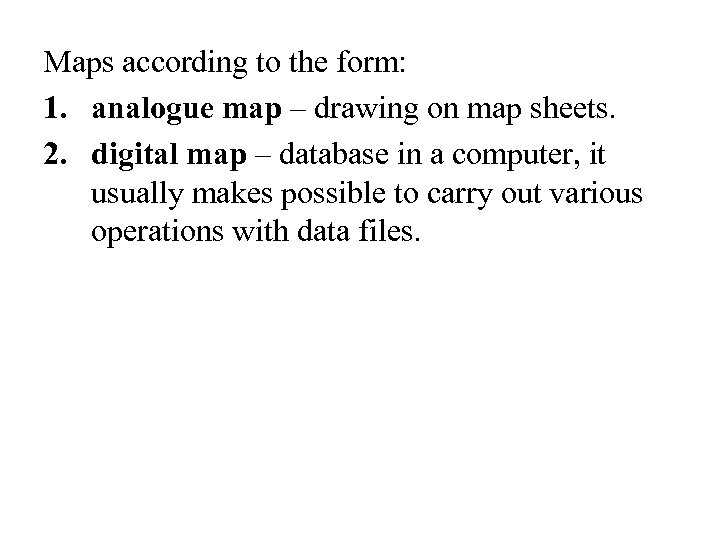 Maps according to the form: 1. analogue map – drawing on map sheets. 2.