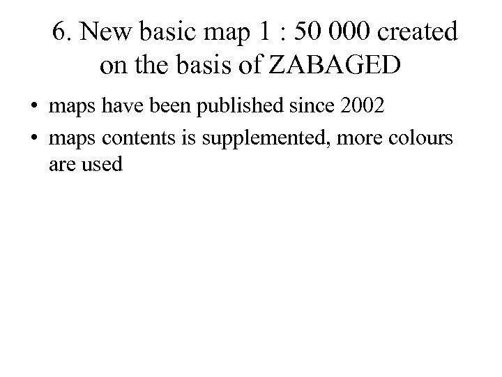 6. New basic map 1 : 50 000 created on the basis of ZABAGED