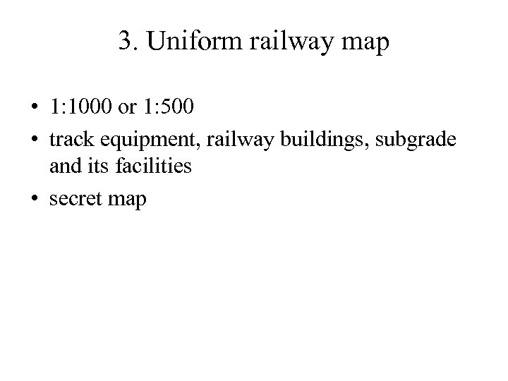3. Uniform railway map • 1: 1000 or 1: 500 • track equipment, railway