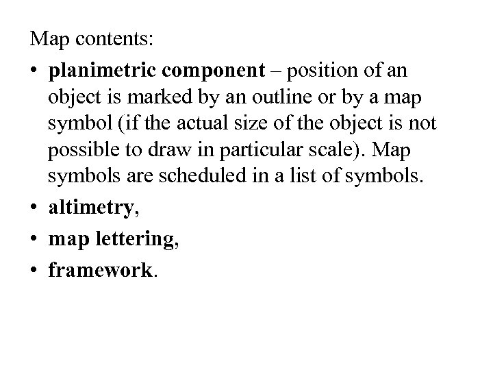 Map contents: • planimetric component – position of an object is marked by an