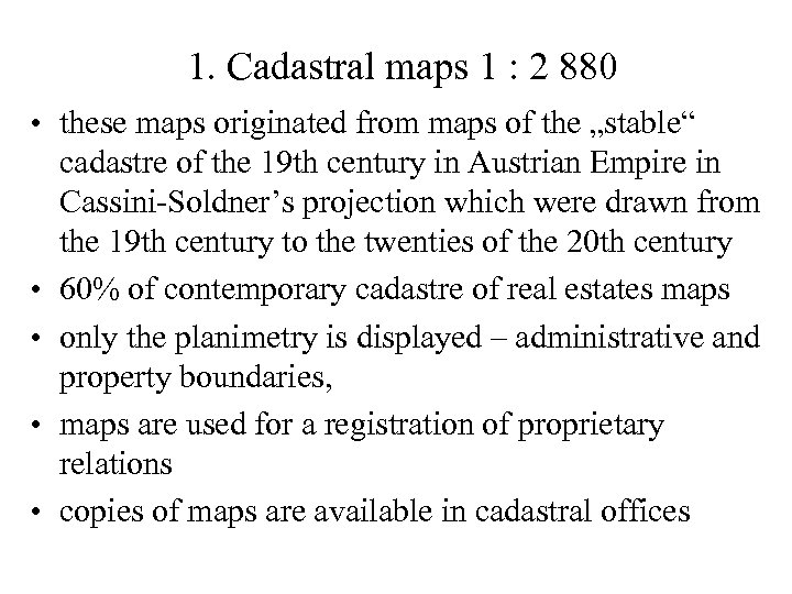 1. Cadastral maps 1 : 2 880 • these maps originated from maps of