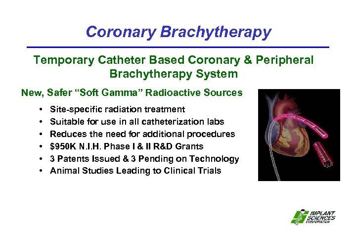 "Coronary Brachytherapy Temporary Catheter Based Coronary & Peripheral Brachytherapy System New, Safer ""Soft Gamma"""