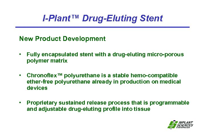 I-Plant™ Drug-Eluting Stent New Product Development • Fully encapsulated stent with a drug-eluting micro-porous