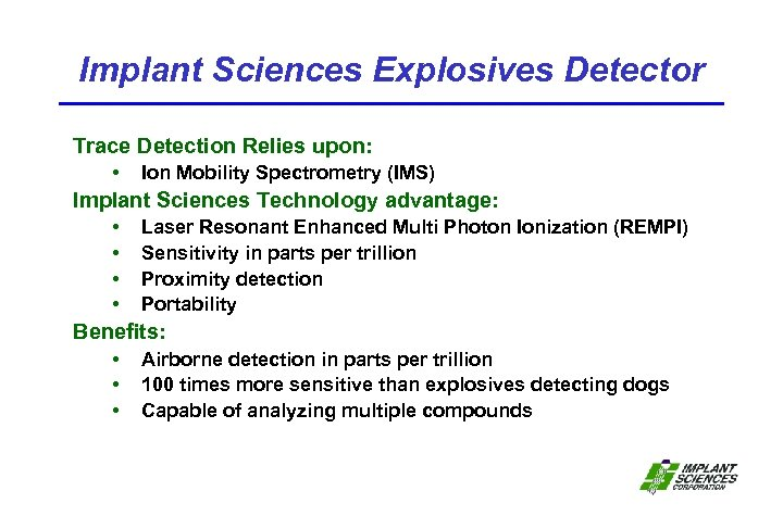 Implant Sciences Explosives Detector Trace Detection Relies upon: • Ion Mobility Spectrometry (IMS) Implant