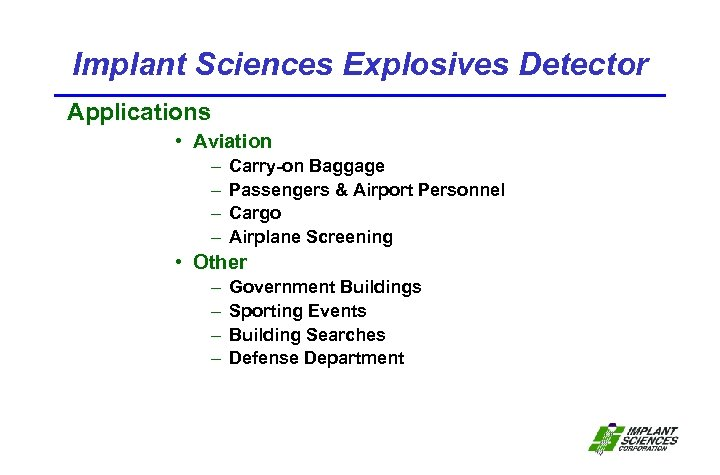 Implant Sciences Explosives Detector Applications • Aviation – – Carry-on Baggage Passengers & Airport