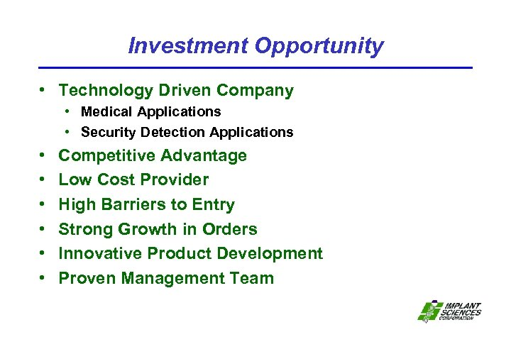 Investment Opportunity • Technology Driven Company • Medical Applications • Security Detection Applications •