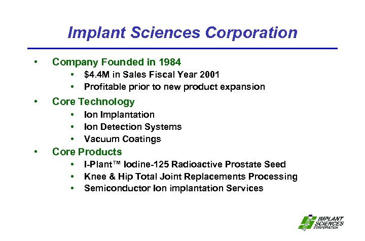 Implant Sciences Corporation • Company Founded in 1984 • • • Core Technology •