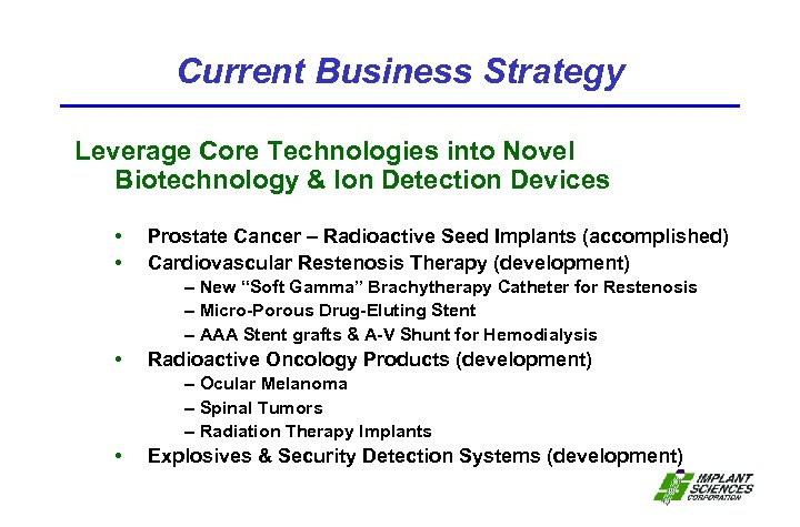 Current Business Strategy Leverage Core Technologies into Novel Biotechnology & Ion Detection Devices •