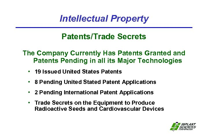 Intellectual Property Patents/Trade Secrets The Company Currently Has Patents Granted and Patents Pending in