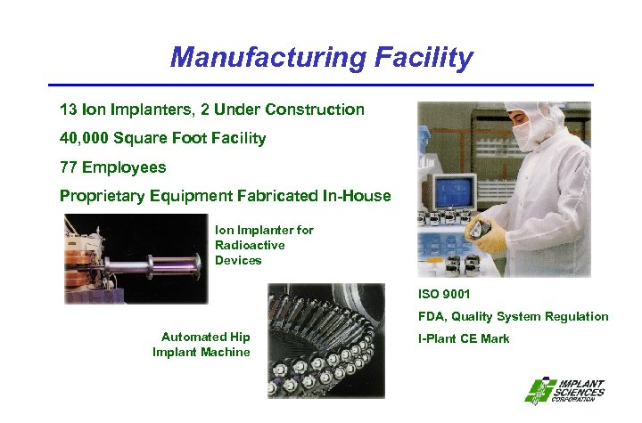 Manufacturing Facility 13 Ion Implanters, 2 Under Construction 40, 000 Square Foot Facility 77