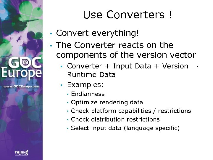Use Converters ! • • Convert everything! The Converter reacts on the components of