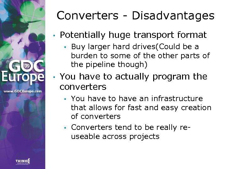 Converters - Disadvantages • Potentially huge transport format • • Buy larger hard drives(Could