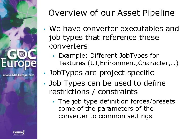 Overview of our Asset Pipeline • We have converter executables and job types that