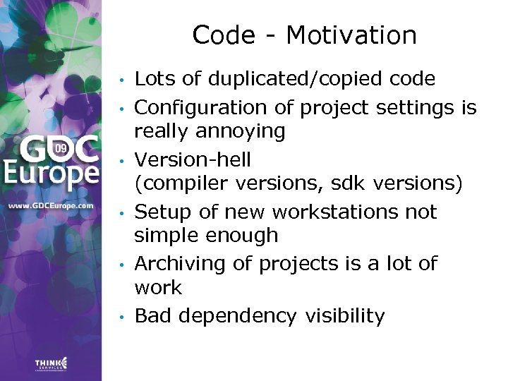 Code - Motivation • • • Lots of duplicated/copied code Configuration of project settings