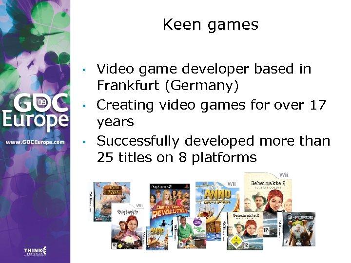 Keen games • • • Video game developer based in Frankfurt (Germany) Creating video